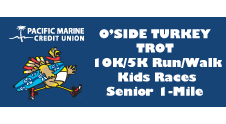 Pacific Marine Credit Union O'side Turkey Trot 10k Run/ 5K Run/Walk and Senior 1 Mile
